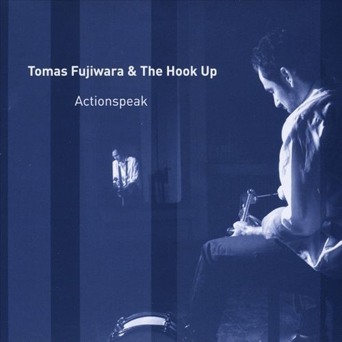 Tomas-Fujiwara-and-The-Hook-Up-Actions-Speak